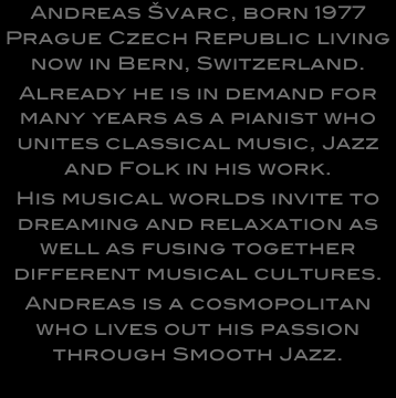 Andreas Švarc, born 1977 Prague Czech Republic living now in Bern, Switzerland. 